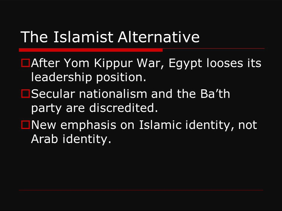 The Islamist Alternative After Yom Kippur War, Egypt looses its leadership position.