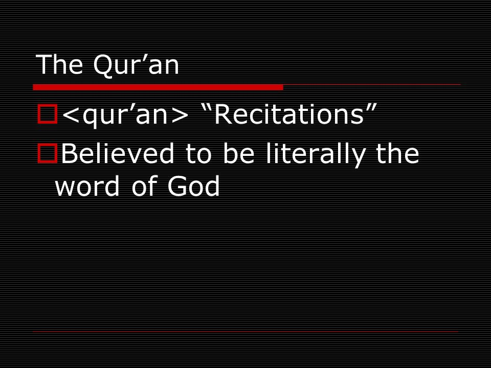 The Quran Recitations Believed to be literally the word of God
