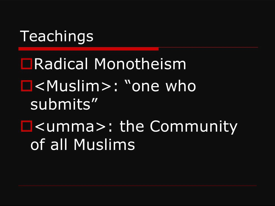 Teachings Radical Monotheism : one who submits : the Community of all Muslims