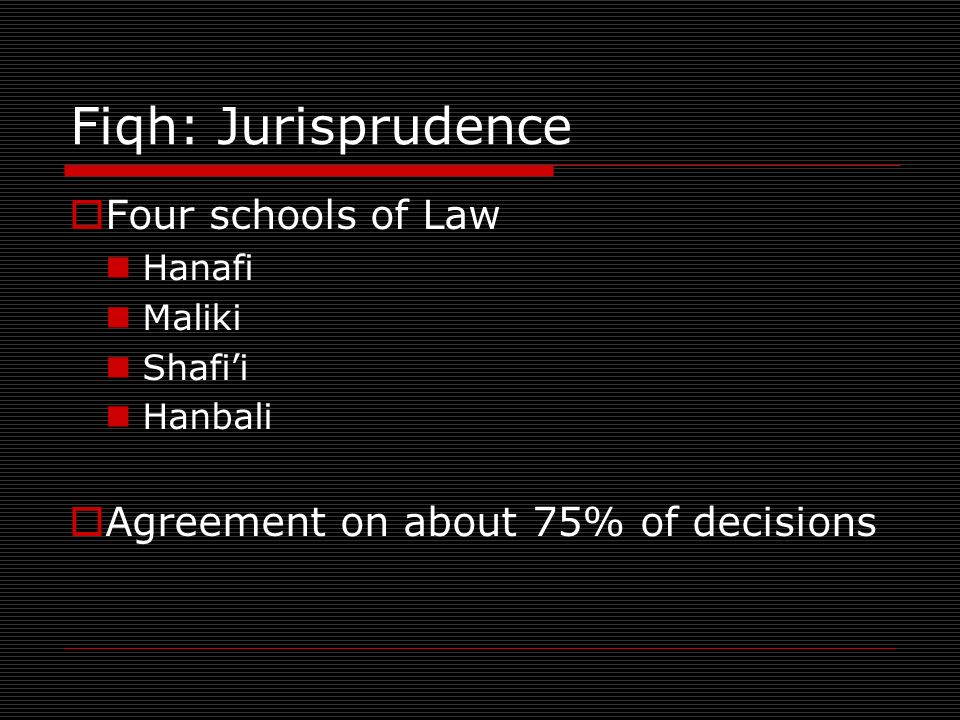 Fiqh: Jurisprudence Four schools of Law Hanafi Maliki Shafii Hanbali Agreement on about 75% of decisions