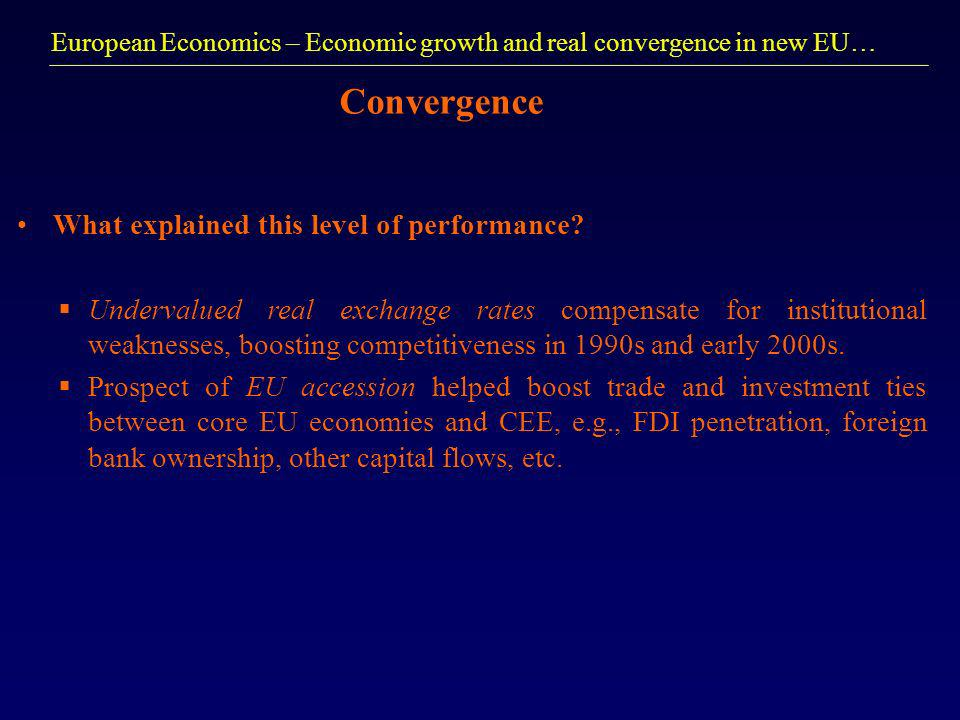 European Economics – Economic growth and real convergence in new EU… Convergence What explained this level of performance.