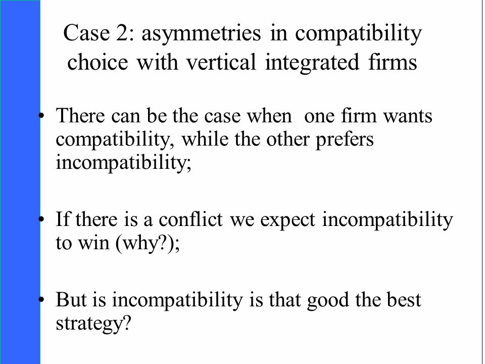 Copyright SDA Bocconi 2005 Competing Technologies, Network Externalities …n 27 Case 2: asymmetries in compatibility choice with vertical integrated firms There can be the case when one firm wants compatibility, while the other prefers incompatibility; If there is a conflict we expect incompatibility to win (why ); But is incompatibility is that good the best strategy