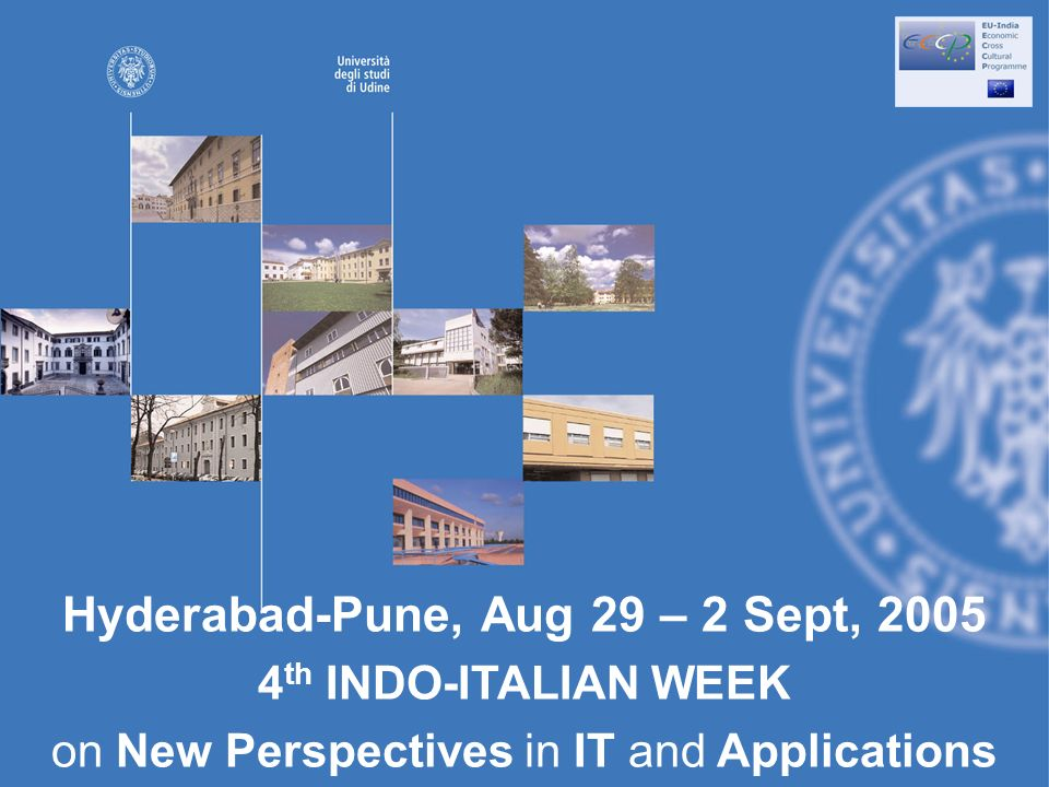 Hyderabad-Pune, Aug 29 – 2 Sept, th INDO-ITALIAN WEEK on New Perspectives in IT and Applications