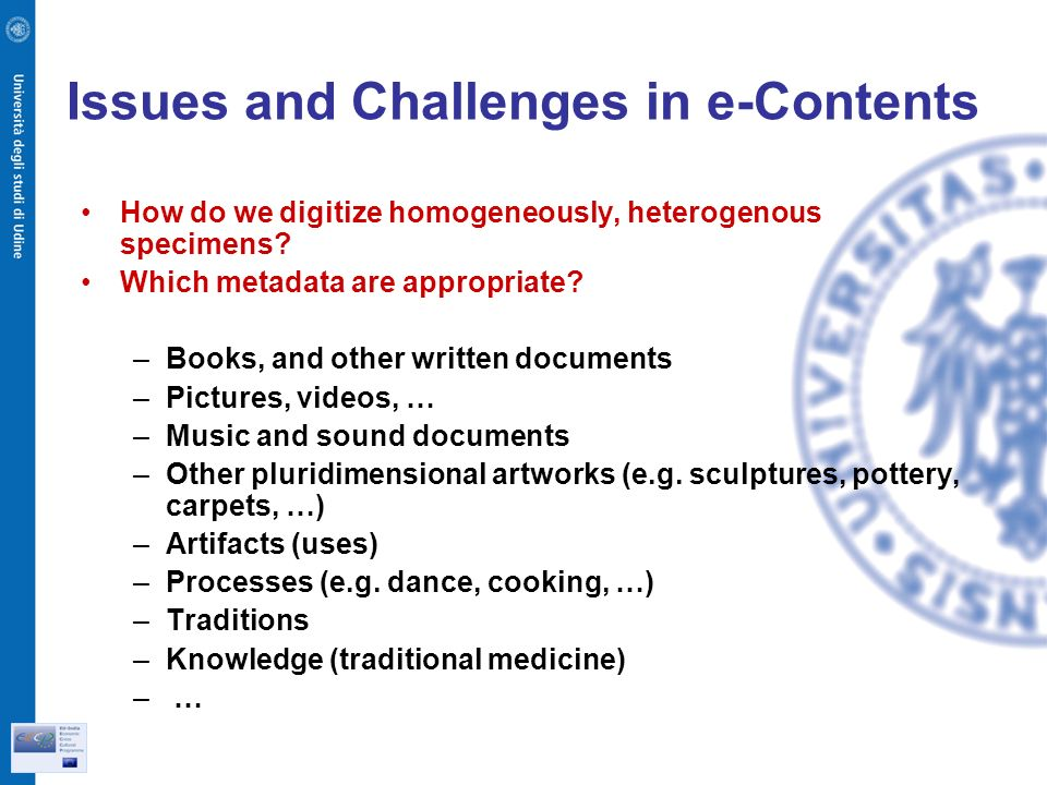 Issues and Challenges in e-Contents How do we digitize homogeneously, heterogenous specimens.