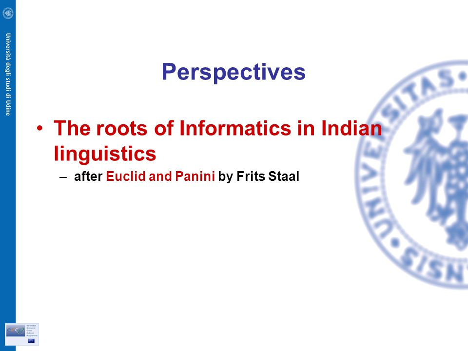 Perspectives The roots of Informatics in Indian linguistics –after Euclid and Panini by Frits Staal