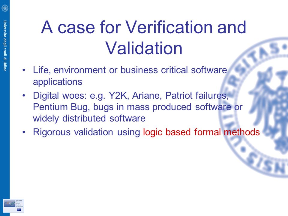 A case for Verification and Validation Life, environment or business critical software applications Digital woes: e.g.