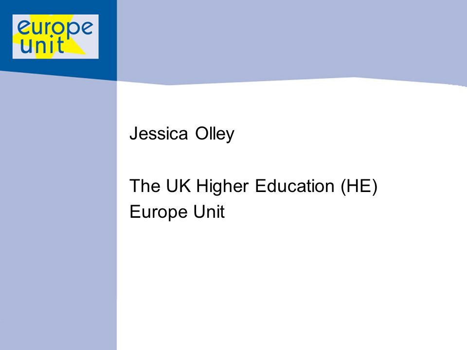 Jessica Olley The UK Higher Education (HE) Europe Unit