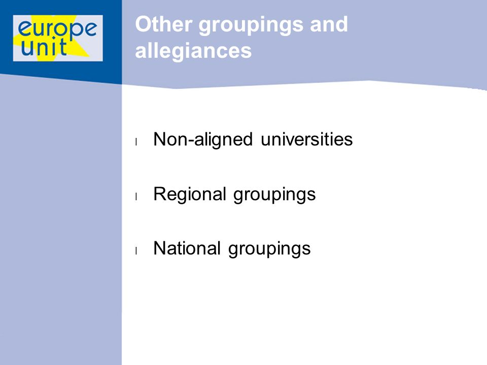Other groupings and allegiances l Non-aligned universities l Regional groupings l National groupings