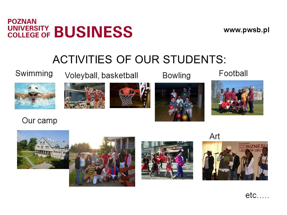 Our camp Voleyball, basketball ACTIVITIES OF OUR STUDENTS:   Swimming Bowling Football Art etc…..