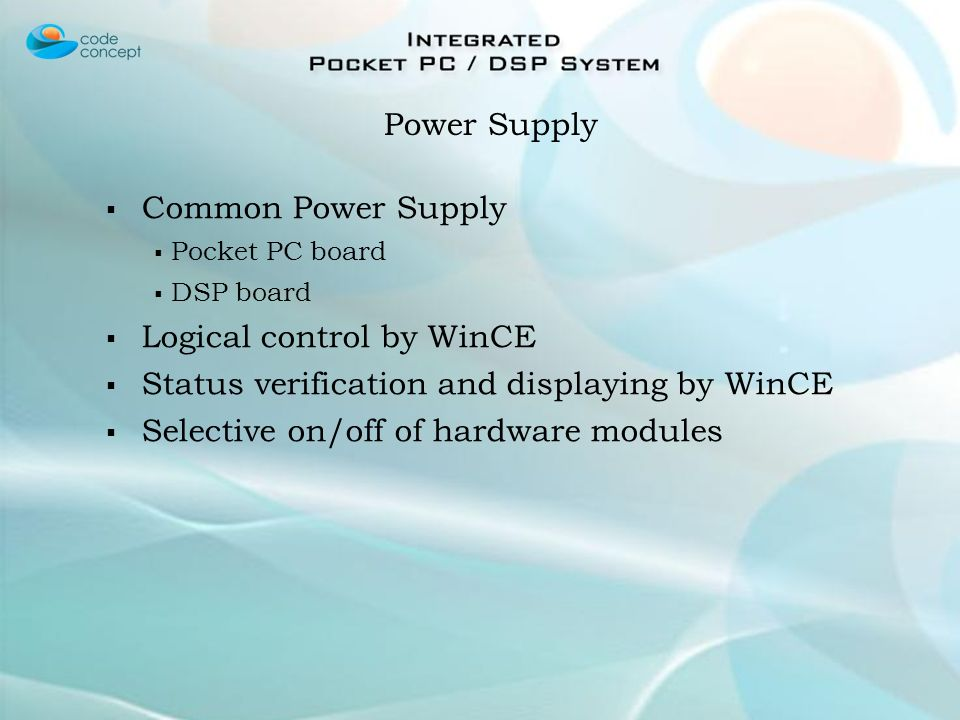 Common Power Supply Pocket PC board DSP board Logical control by WinCE Status verification and displaying by WinCE Selective on/off of hardware modules Power Supply