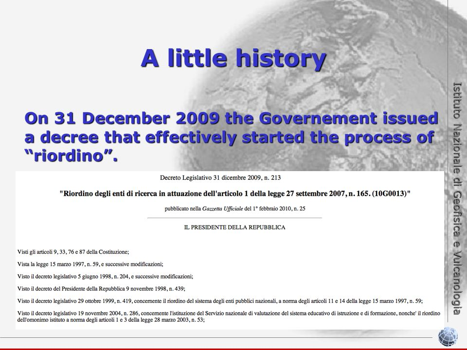 Istituto Nazionale di Geofisica e Vulcanologia A little history On 31 December 2009 the Governement issued a decree that effectively started the process of riordino.