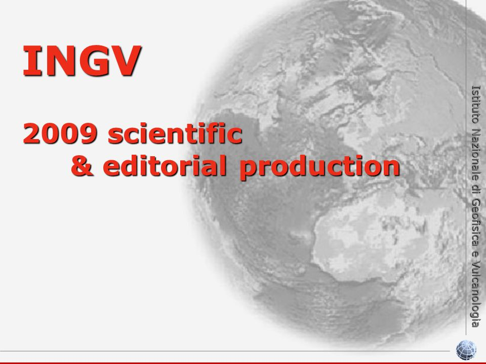 Istituto Nazionale di Geofisica e Vulcanologia INGV 2009 scientific & editorial production