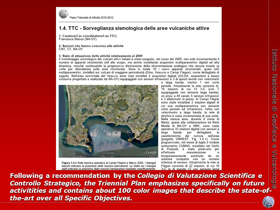 Istituto Nazionale di Geofisica e Vulcanologia Following a recommendation by the Collegio di Valutazione Scientifica e Controllo Strategico, the Triennial Plan emphasizes specifically on future activitities and contains about 100 color images that describe the state-of- the-art over all Specific Objectives.