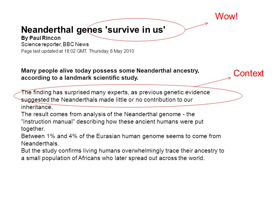 Neanderthal genes survive in us By Paul Rincon Science reporter, BBC News Page last updated at 18:02 GMT, Thursday, 6 May :02 UK Many people alive today possess some Neanderthal ancestry, according to a landmark scientific study.