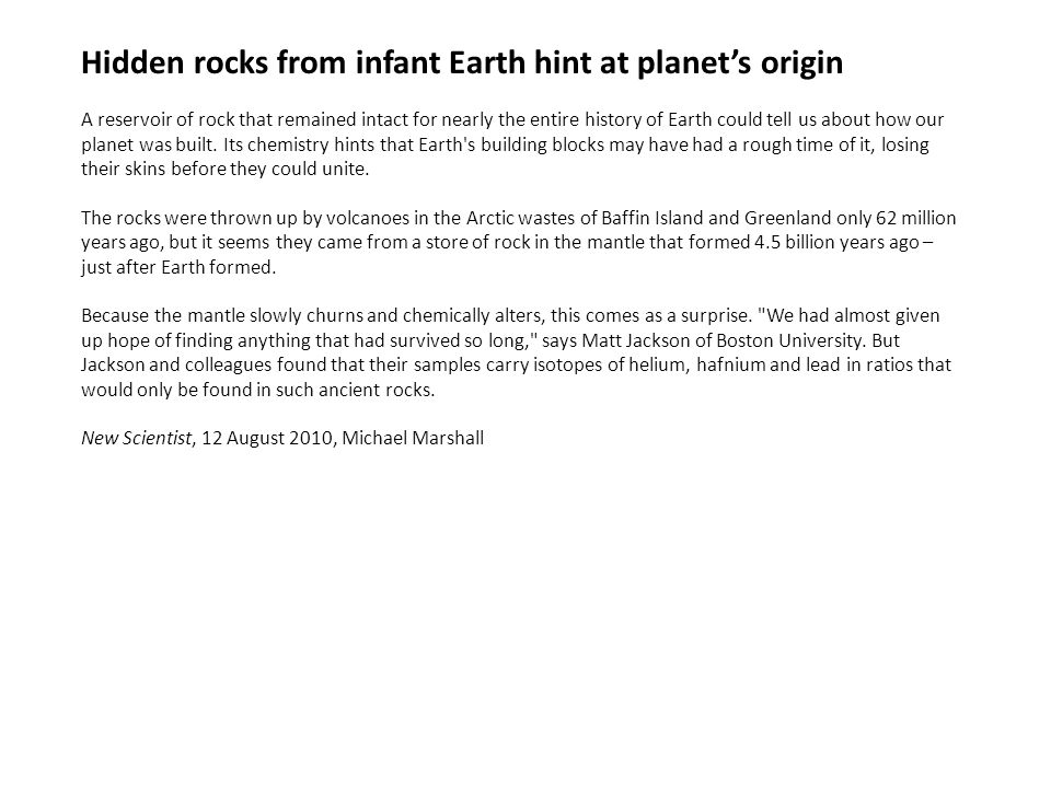 Hidden rocks from infant Earth hint at planets origin A reservoir of rock that remained intact for nearly the entire history of Earth could tell us about how our planet was built.