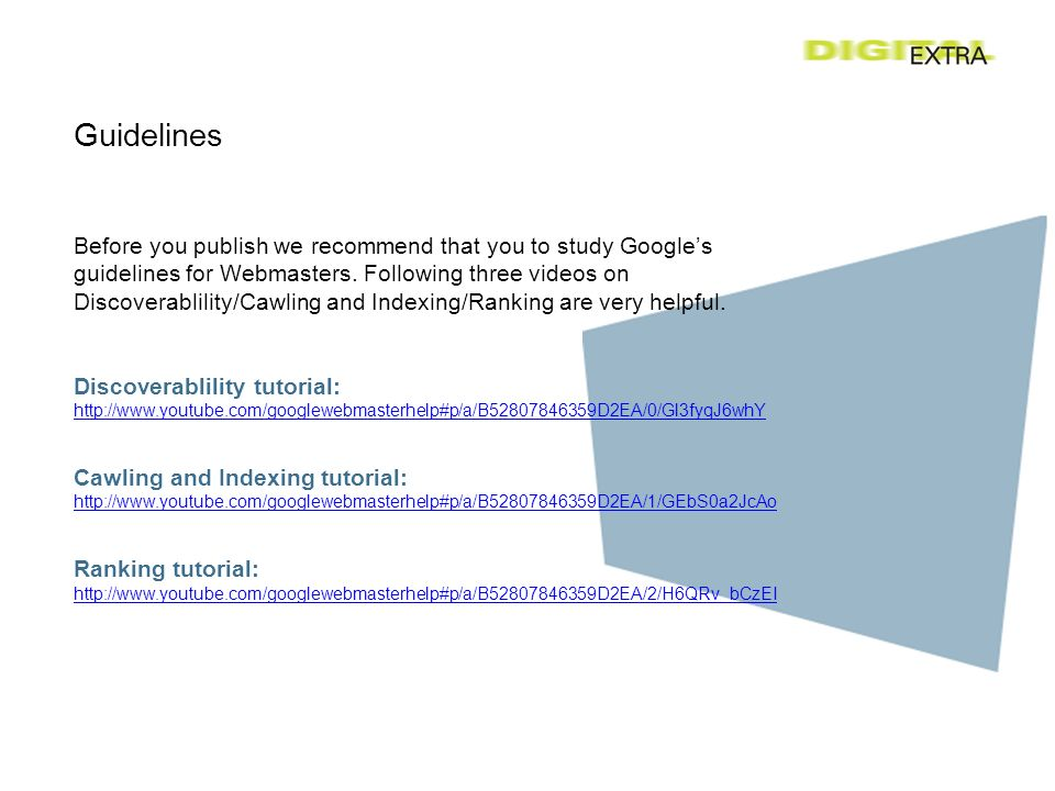 Guidelines Before you publish we recommend that you to study Googles guidelines for Webmasters.