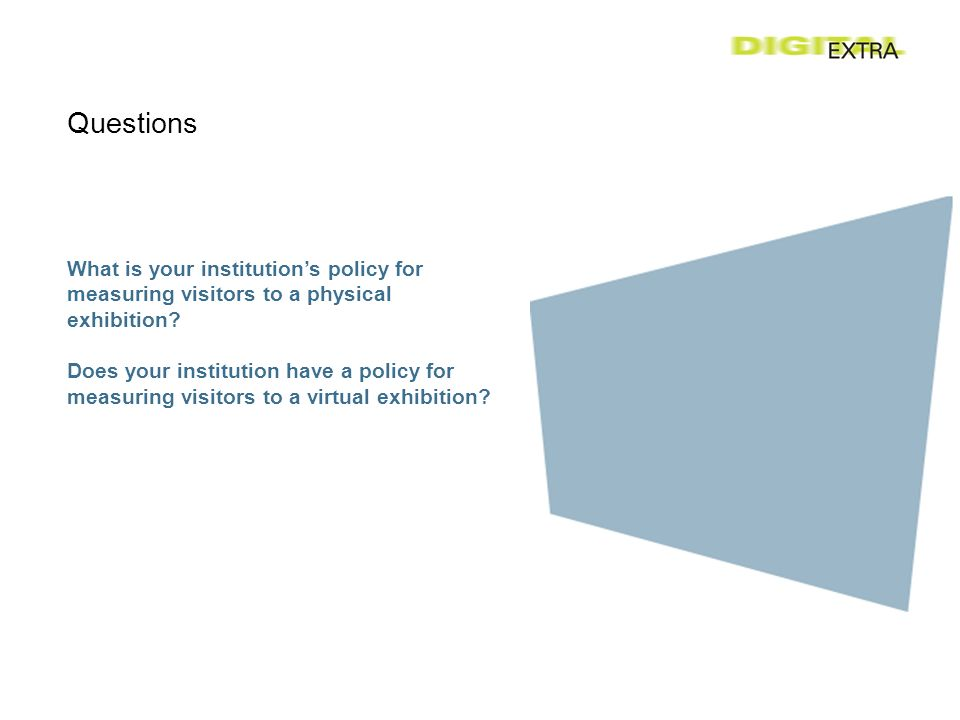 Questions What is your institutions policy for measuring visitors to a physical exhibition.