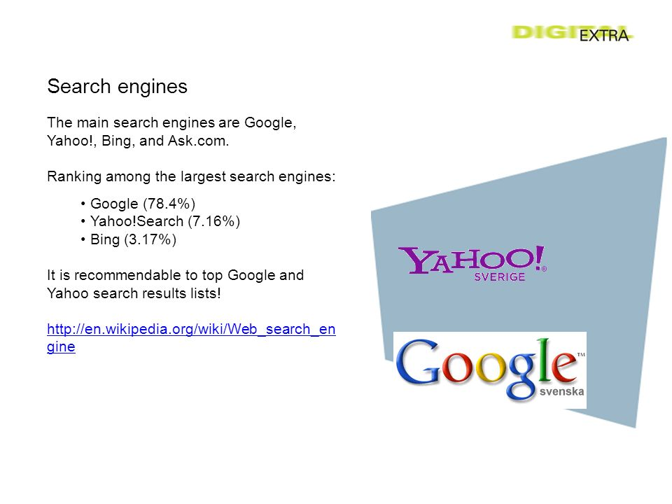Search engines The main search engines are Google, Yahoo!, Bing, and Ask.com.