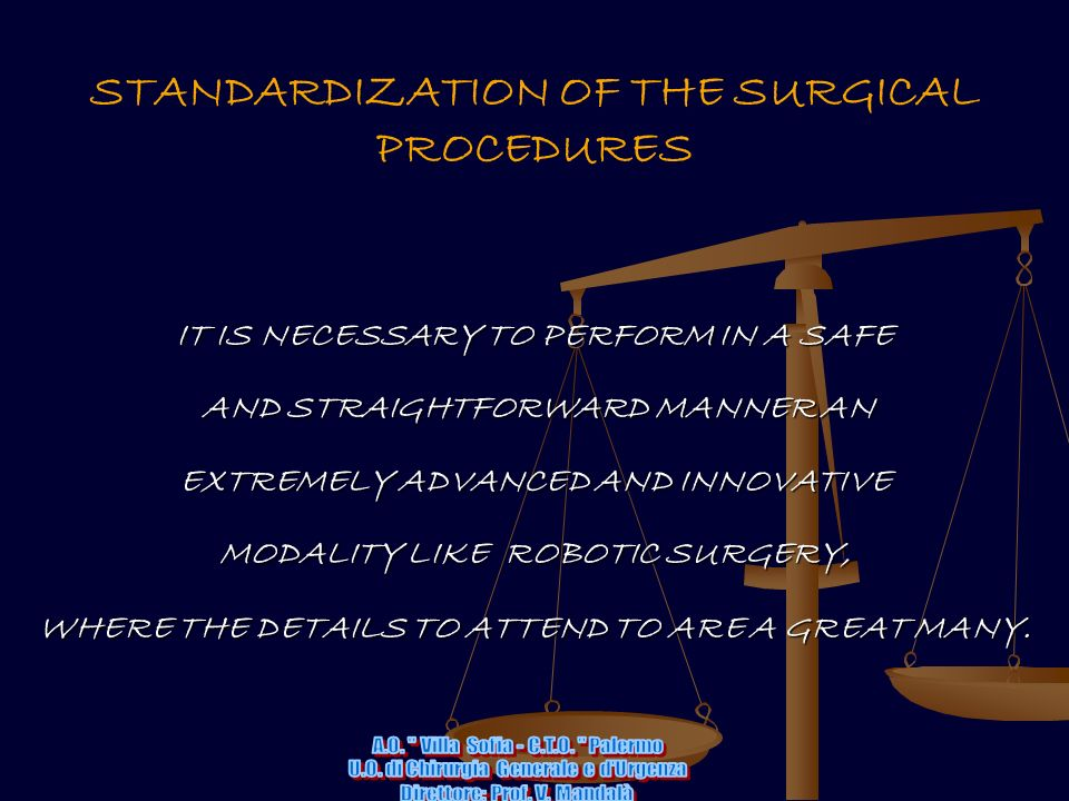 STANDARDIZATION OF THE SURGICAL PROCEDURES IT IS NECESSARY TO PERFORM IN A SAFE AND STRAIGHTFORWARD MANNER AN AND STRAIGHTFORWARD MANNER AN EXTREMELY ADVANCED AND INNOVATIVE MODALITY LIKE ROBOTIC SURGERY, WHERE THE DETAILS TO ATTEND TO ARE A GREAT MANY.