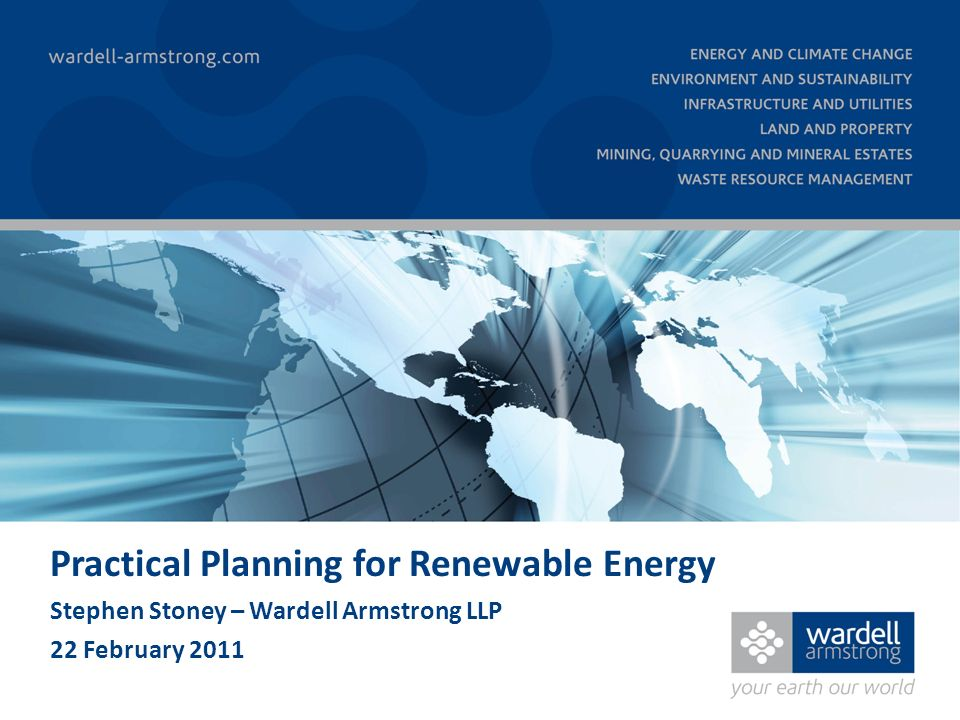 Practical Planning for Renewable Energy Stephen Stoney – Wardell Armstrong LLP 22 February 2011