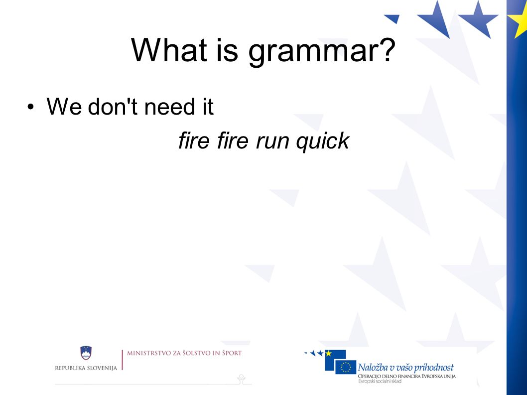What is grammar We don t need it fire fire run quick
