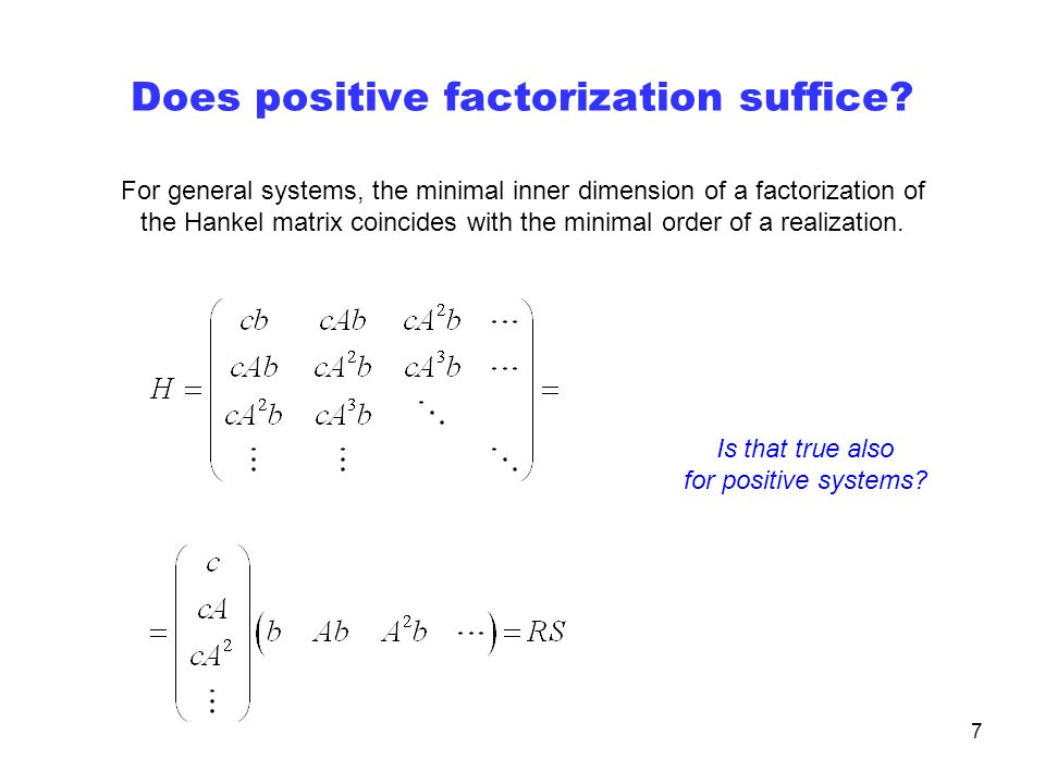 7 Does positive factorization suffice.