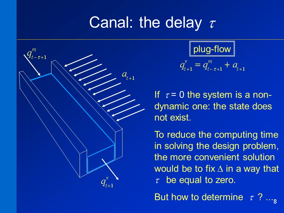 8 Canal: the delay If = 0 the system is a non- dynamic one: the state does not exist.