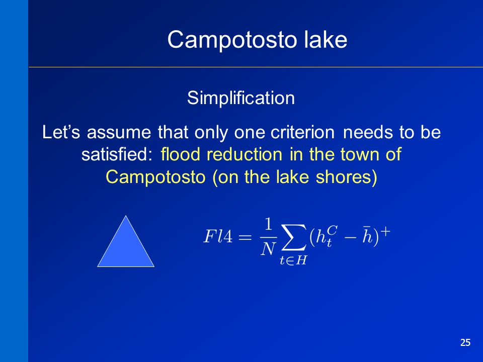 25 Campotosto lake Simplification Lets assume that only one criterion needs to be satisfied: flood reduction in the town of Campotosto (on the lake shores)
