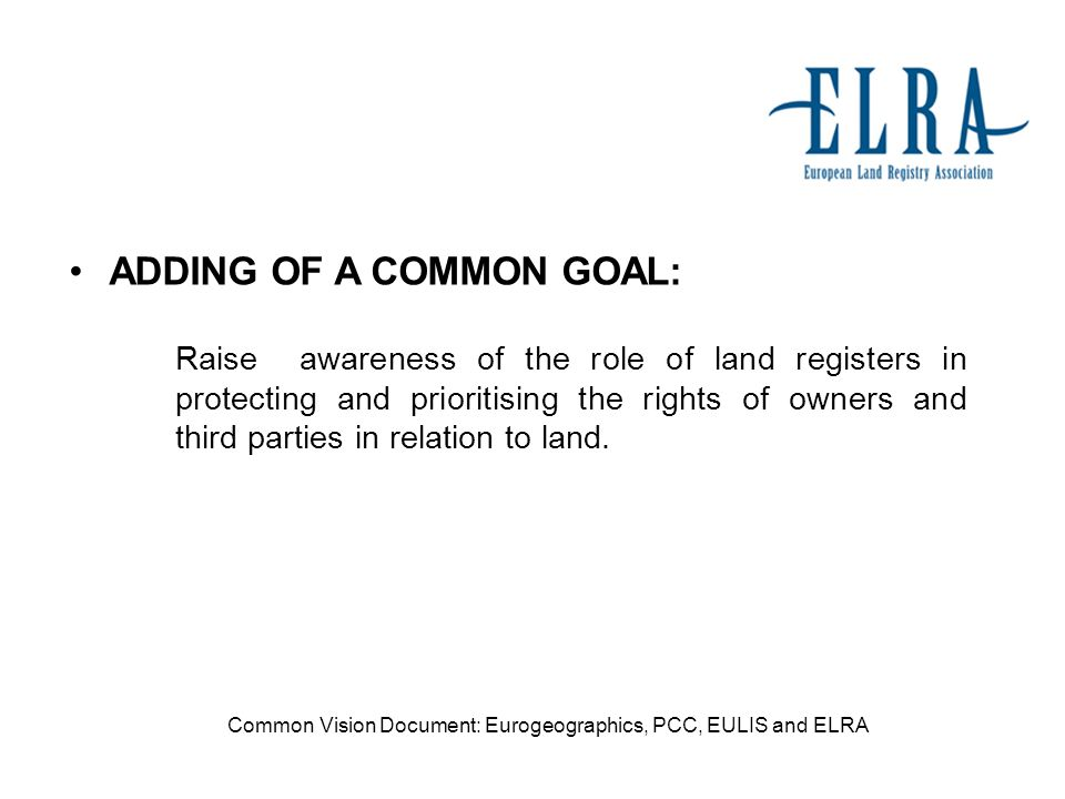 ADDING OF A COMMON GOAL: Raise awareness of the role of land registers in protecting and prioritising the rights of owners and third parties in relation to land.