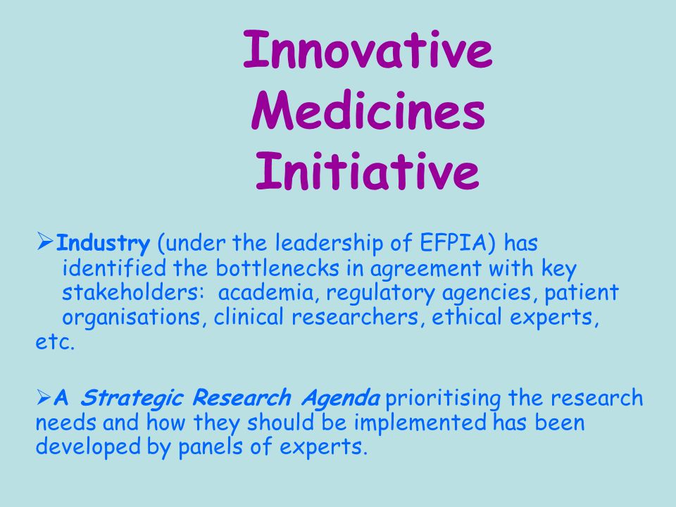 Innovative Medicines Initiative Industry (under the leadership of EFPIA) has identified the bottlenecks in agreement with key stakeholders: academia, regulatory agencies, patient organisations, clinical researchers, ethical experts, etc.