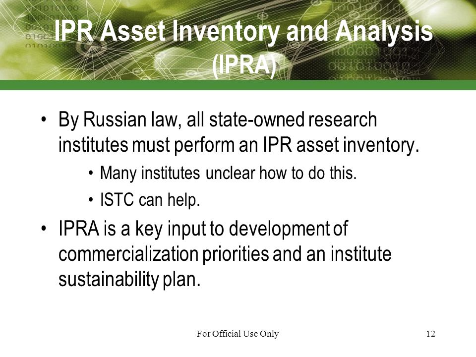 For Official Use Only12 IPR Asset Inventory and Analysis (IPRA) By Russian law, all state-owned research institutes must perform an IPR asset inventory.