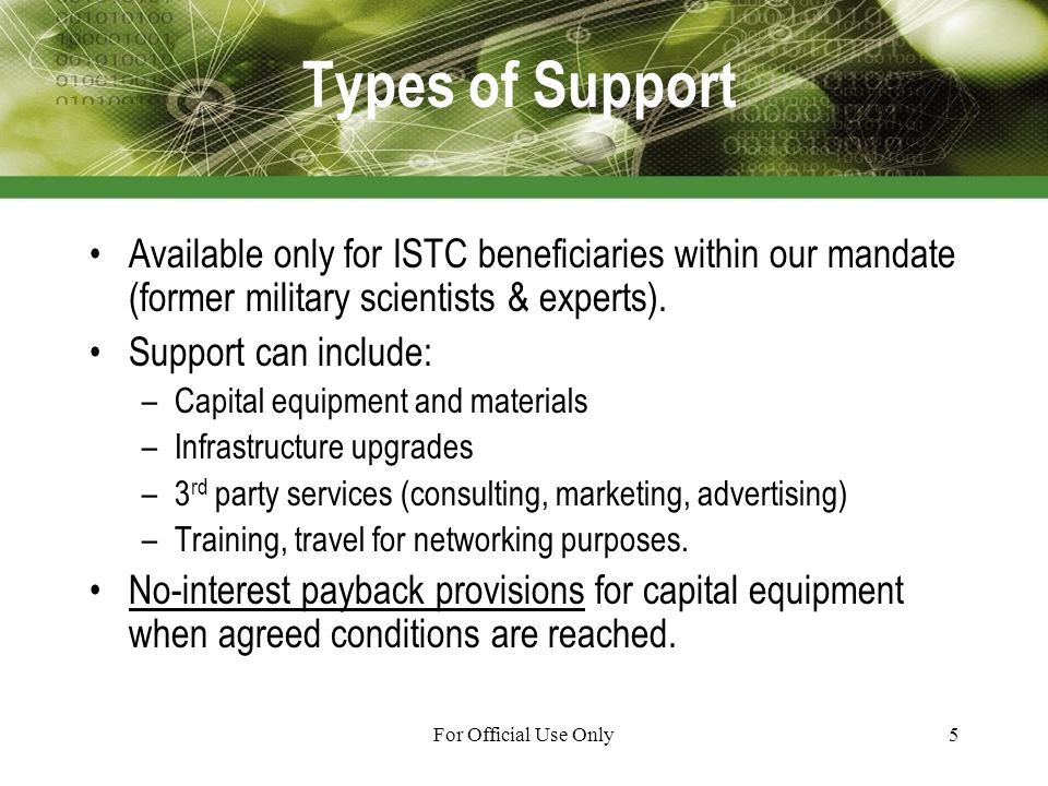 For Official Use Only5 Types of Support Available only for ISTC beneficiaries within our mandate (former military scientists & experts).