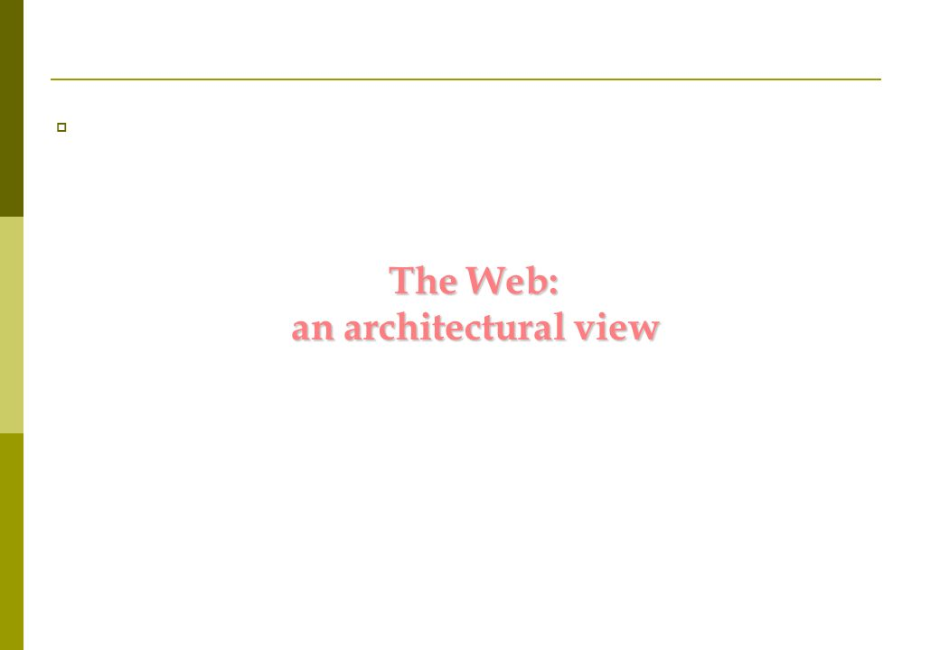 The Web: an architectural view
