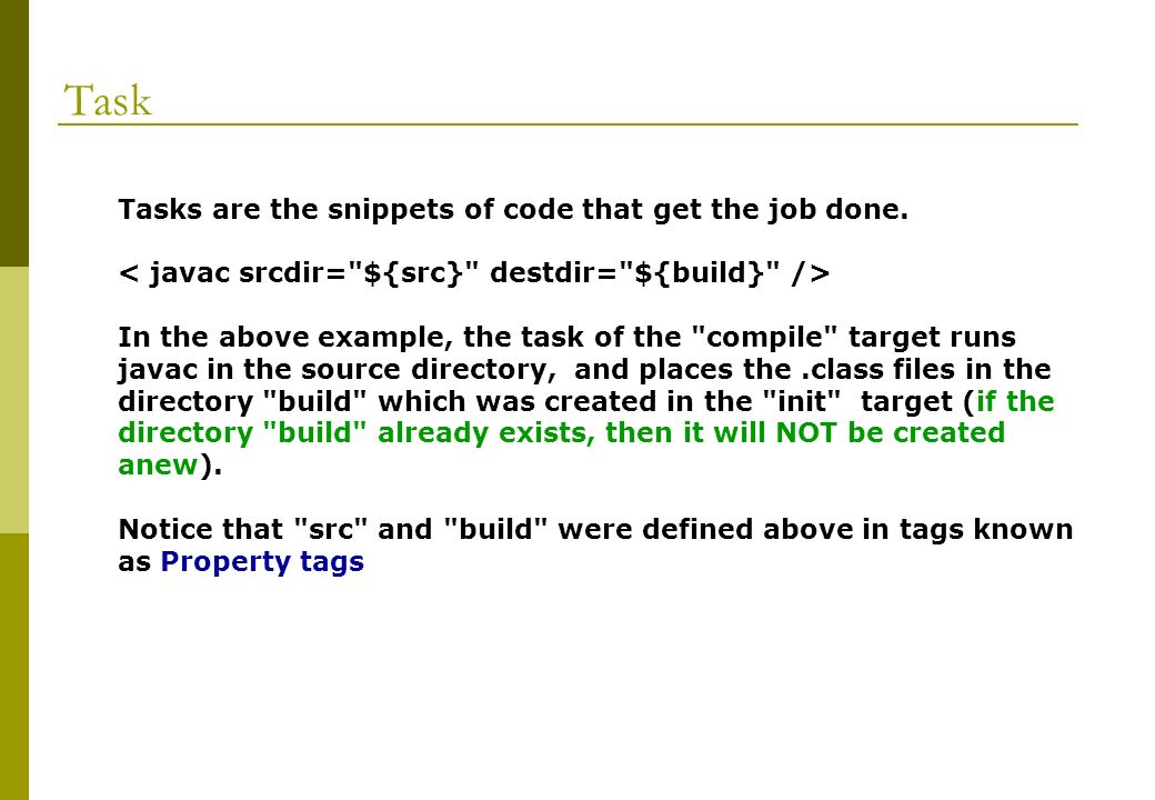 Task Tasks are the snippets of code that get the job done.