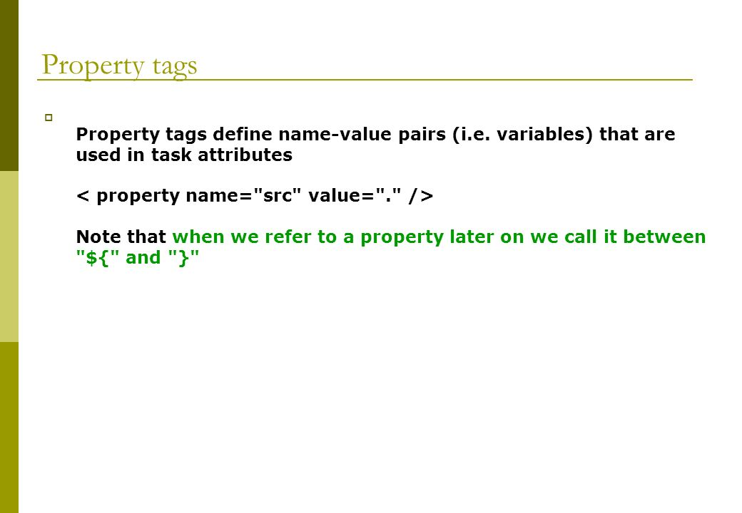 Property tags Property tags define name-value pairs (i.e.