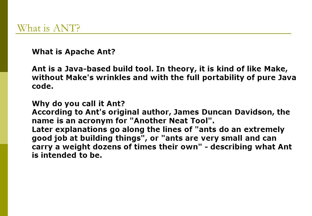 What is ANT. What is Apache Ant. Ant is a Java-based build tool.
