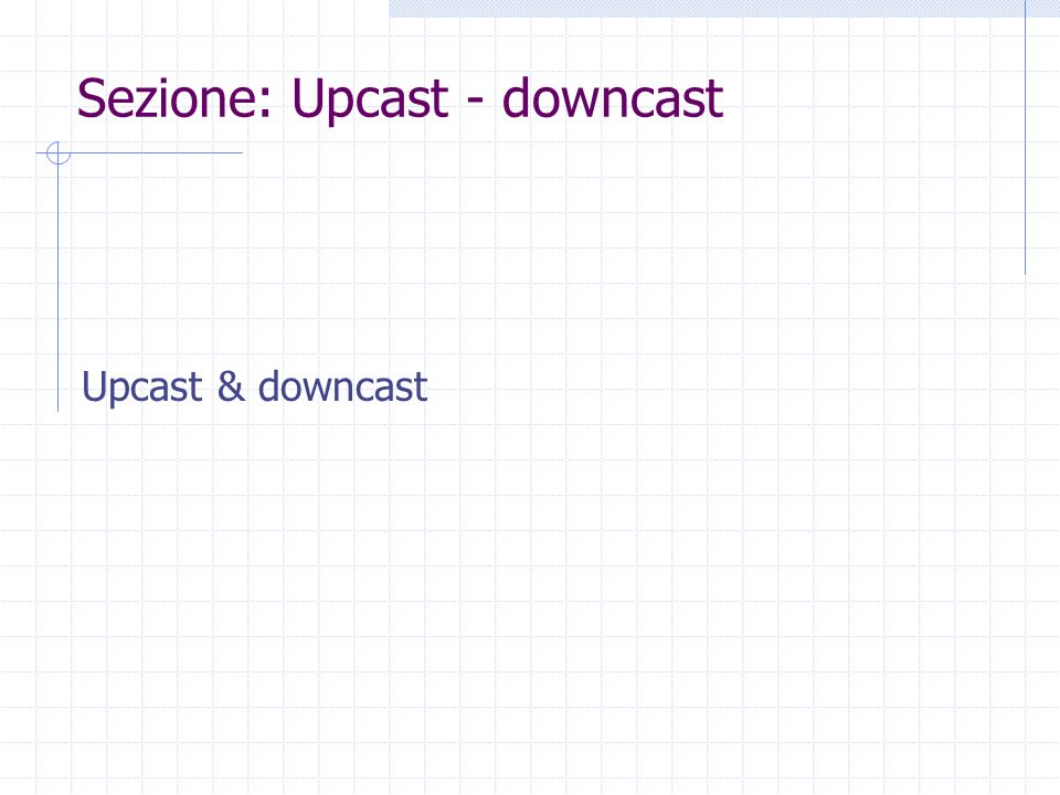Sezione: Upcast - downcast Upcast & downcast