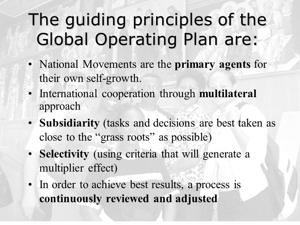 The guiding principles of the Global Operating Plan are: National Movements are the primary agents for their own self-growth.