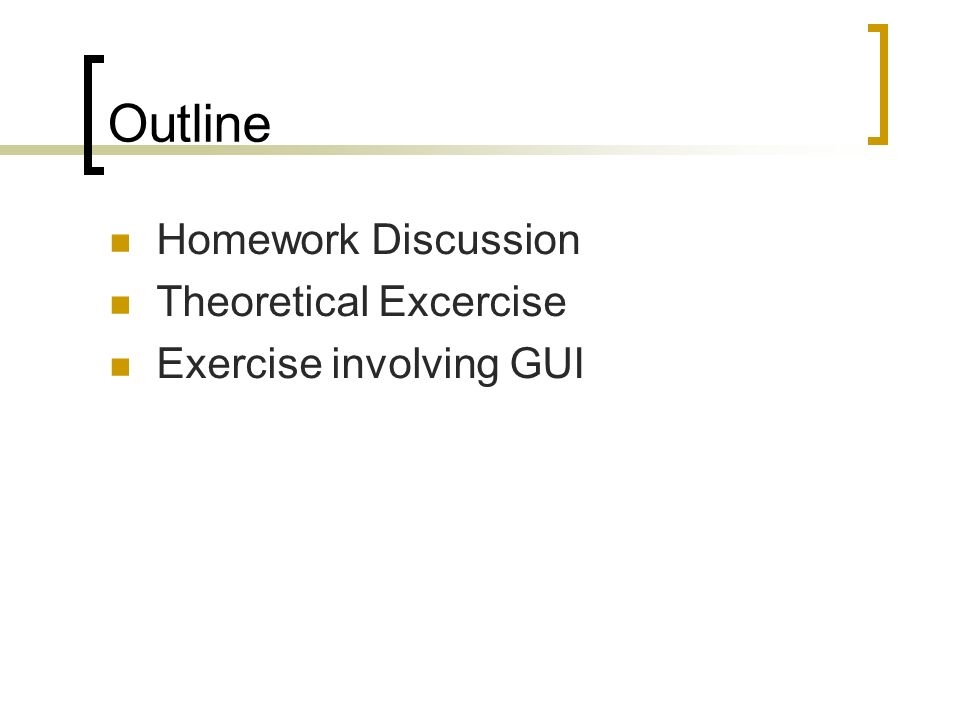 Outline Homework Discussion Theoretical Excercise Exercise involving GUI