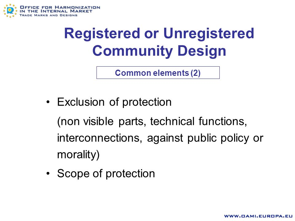 Registered or Unregistered Community Design Unitary character (equal effect throughout the Community) Definitions (design, product, complex product) Protection requirements (novelty, individual character) Common elements (1)