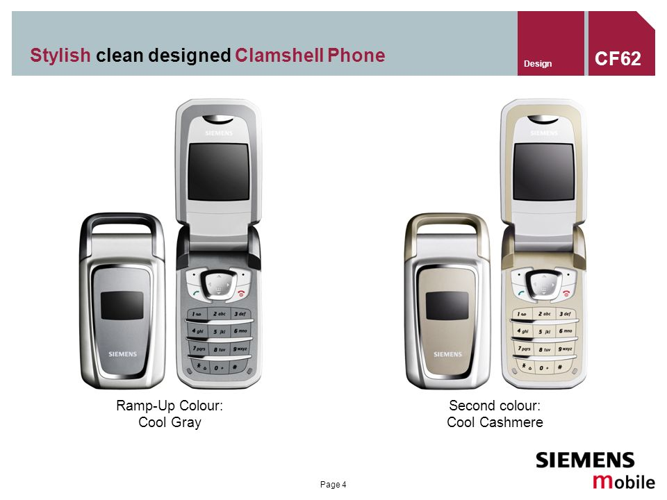 Page 4 Stylish clean designed Clamshell Phone Ramp-Up Colour: Cool Gray Second colour: Cool Cashmere Design CF62