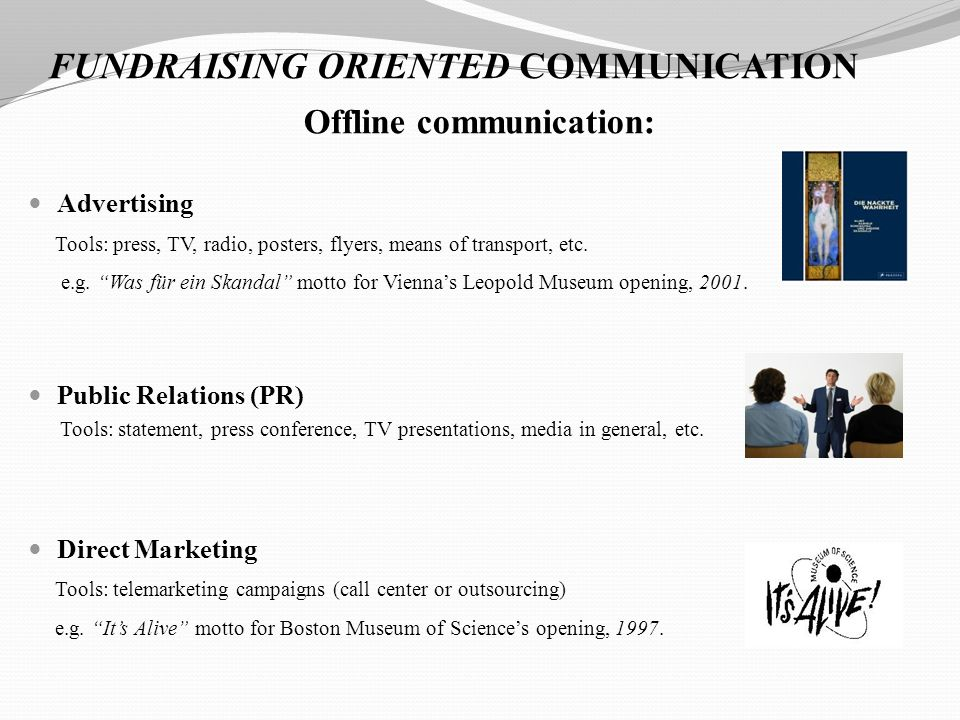 FUNDRAISING ORIENTED COMMUNICATION Offline communication: Advertising Tools: press, TV, radio, posters, flyers, means of transport, etc.