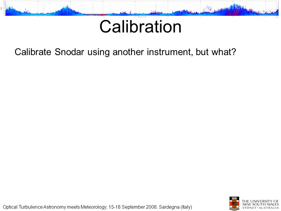 Calibration Optical Turbulence Astronomy meets Meteorology, September 2008, Sardegna (Italy) Calibrate Snodar using another instrument, but what