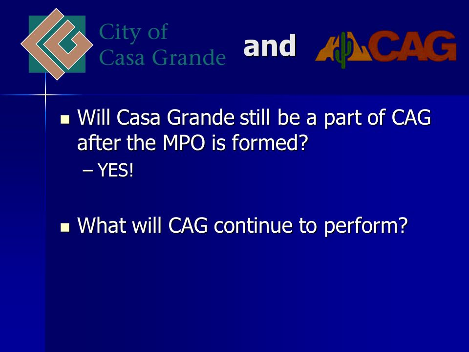 and Will Casa Grande still be a part of CAG after the MPO is formed.