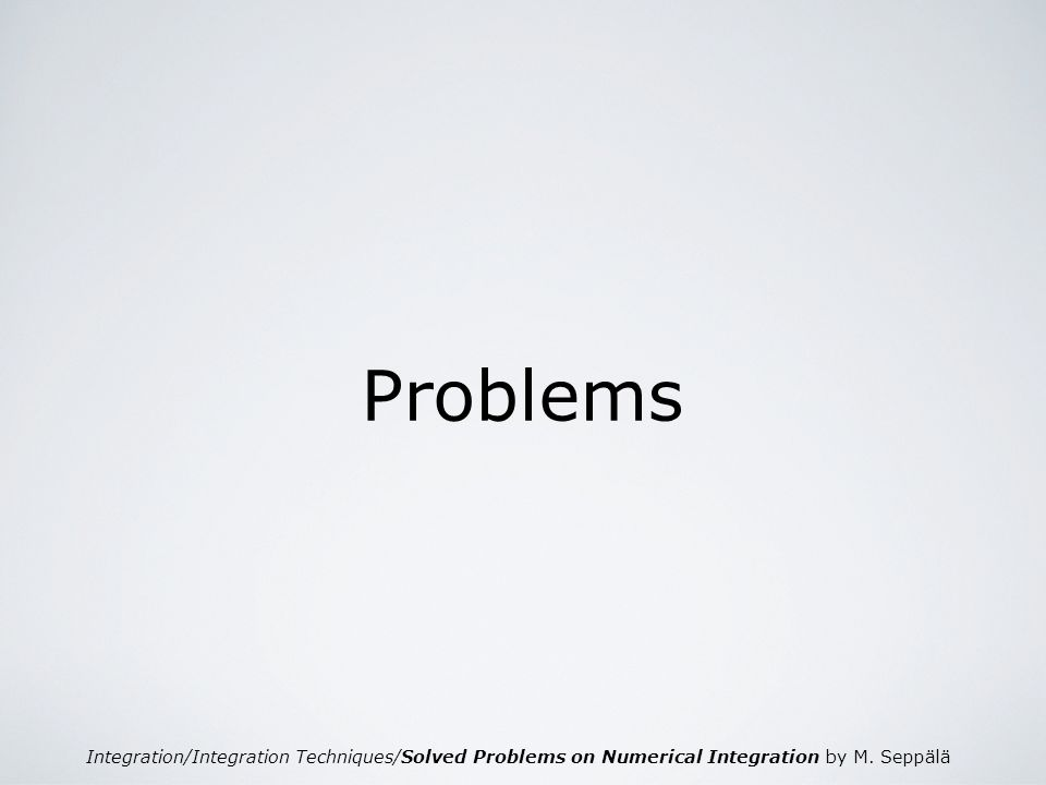 Integration/Integration Techniques/Solved Problems on Numerical Integration by M. Seppälä Problems