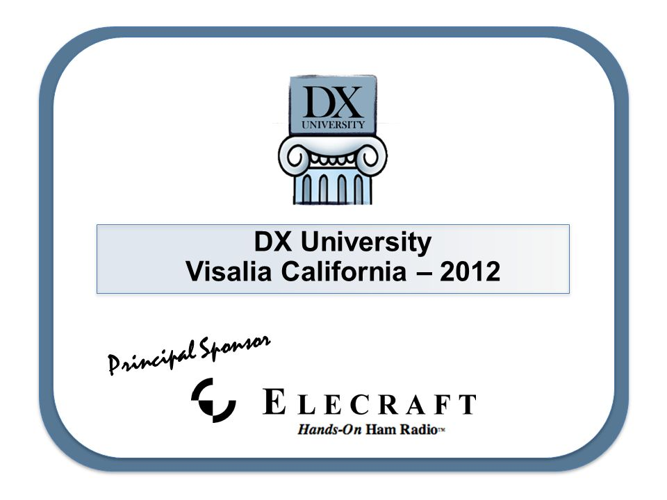 DX University Visalia California – 2012 Principal Sponsor