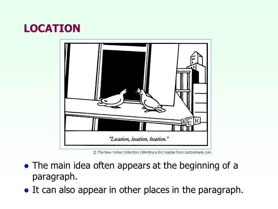 LOCATION The main idea often appears at the beginning of a paragraph.