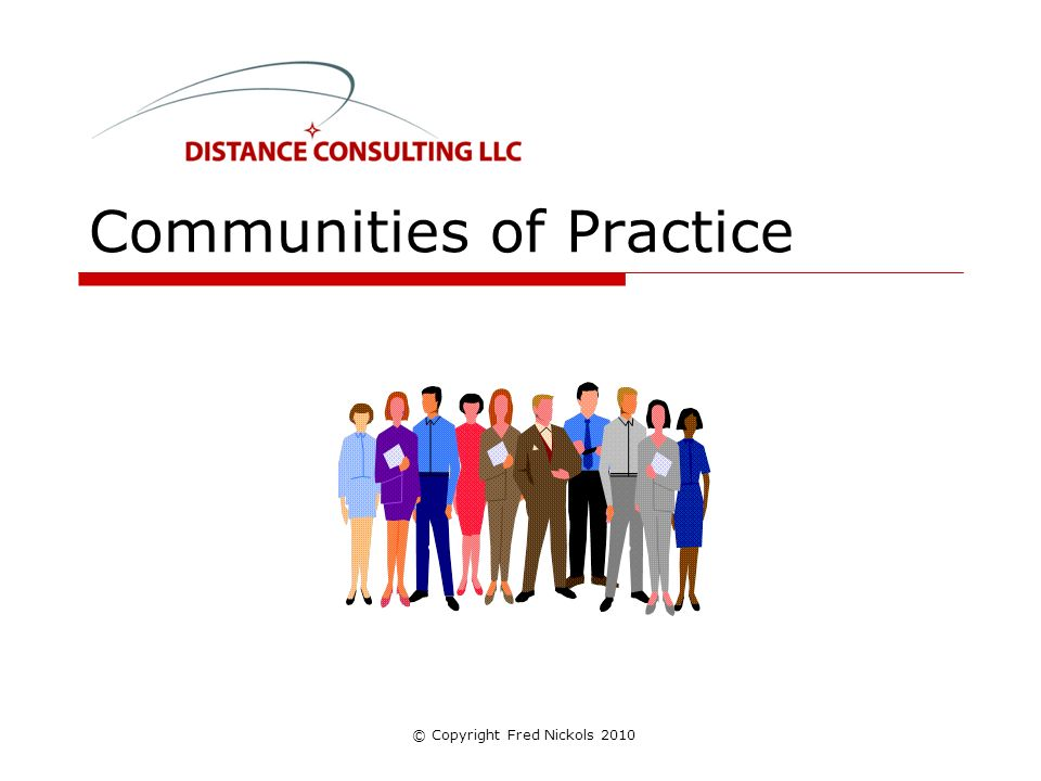 Communities of Practice © Copyright Fred Nickols 2010