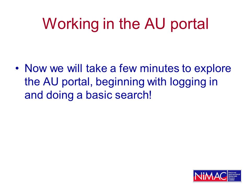 Working in the AU portal Now we will take a few minutes to explore the AU portal, beginning with logging in and doing a basic search!