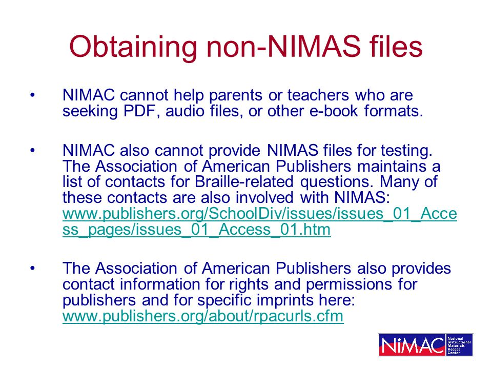 Obtaining non-NIMAS files NIMAC cannot help parents or teachers who are seeking PDF, audio files, or other e-book formats.